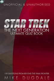 Star Trek: The Next Generation Ultimate Quiz Book - 150 Questions from beyond the final frontier ebook by Mike Dugdale