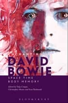 Enchanting David Bowie - Space/Time/Body/Memory ebook by Toija Cinque, Christopher Moore, Sean Redmond