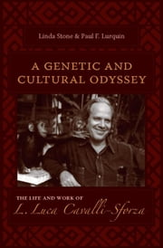 Genetic and Cultural Odyssey: The Life and Work of L. Luca Cavalli-Sforza ebook by Stone, Linda