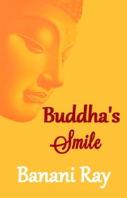 Buddha's Smile - Poems on Buddha Mind, Zen Living and Mindful Way of Life ebook by BANANI RAY