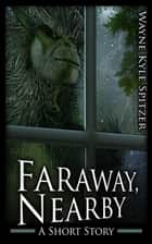 Faraway, Nearby ebook by Wayne Kyle Spitzer