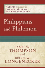 Philippians and Philemon (Paideia: Commentaries on the New Testament) ebook by James W. Thompson,Bruce Longenecker,Mikeal Parsons,Charles Talbert,Bruce Longenecker