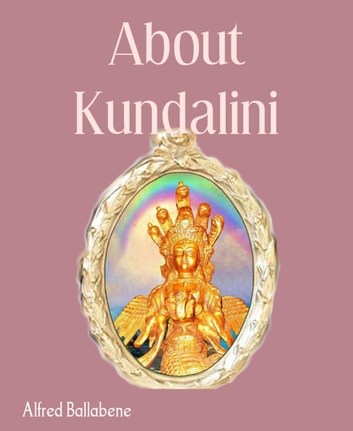 About Kundalini ebook by Alfred Ballabene