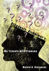 Diagnosis: Alzheimer's - My Travels with Frances ebook by Melvin R. Bielawski