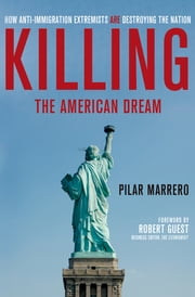 Killing the American Dream - How Anti-Immigration Extremists are Destroying the Nation ebook by Pilar Marrero