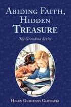 Abiding Faith, Hidden Treasure ebook by Helen Guimenny Glowacki