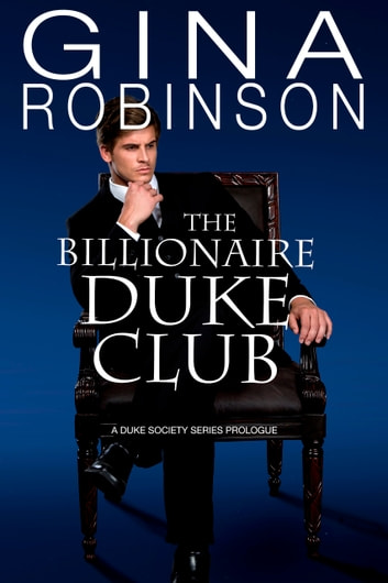 The Billionaire Duke Club - A Duke Society Series Prologue ebook by Gina Robinson
