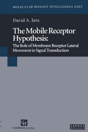 The Mobile Receptor Hypothesis - The Role of Membrane Receptor Lateral Movement in Signal Transduction ebook by David A. Jans