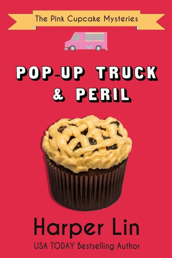 Pop-Up Truck and Peril - A Pink Cupcake Mystery, #5 ebook by Harper Lin