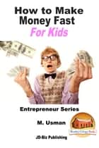 How to Make Money Fast For Kids ebook by M. Usman