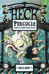 Precocia: The Sixth Circle of Heck ebook by Dale E. Basye