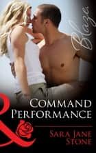 Command Performance (Mills & Boon Blaze) (Uniformly Hot!, Book 43) ebook by Sara Jane Stone