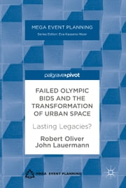 Failed Olympic Bids and the Transformation of Urban Space - Lasting Legacies? ebook by Robert Oliver, John Lauermann