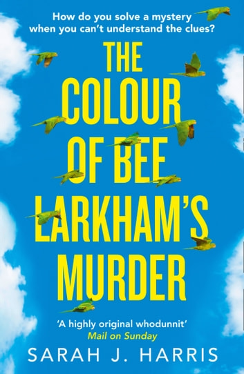 The Colour of Bee Larkham's Murder ebook by Sarah J. Harris