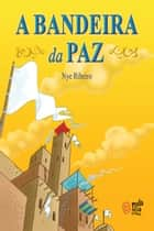 A Bandeira da Paz ebook by Nye Ribeiro