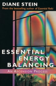 Essential Energy Balancing - An Ascension Process ebook by Diane Stein