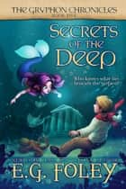 Secrets of the Deep (The Gryphon Chronicles, Book 5) ebook by E.G. Foley