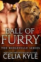 Ball of Furry (BBW Paranormal Shapeshifter Romance) ebook by Celia Kyle