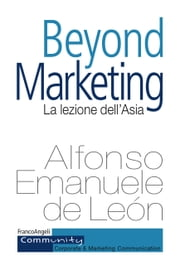 Beyond marketing - La lezione dell'Asia ebook by Alfonso Emanuele de Leon