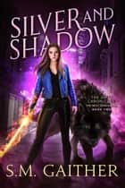 Silver and Shadow ebook by S.M. Gaither, Eva Truesdale