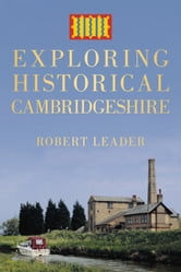 Exploring Historical Cambridgeshire ebook by Robert Leader