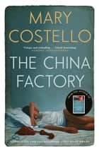 The China Factory ebook by Mary Costello