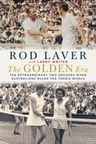 The Golden Era - The extraordinary two decades when Australians ruled the tennis world ebook by