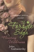 The Forsyte Saga 8: Flowering Wilderness ebook by John Galsworthy