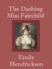 The Dashing Miss Fairchild ebook by Emily Hendrickson
