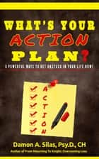 What's Your Action Plan? 6 Powerful Ways To Get Unstuck In Your Life Now! ebook by Dr. Damon Silas