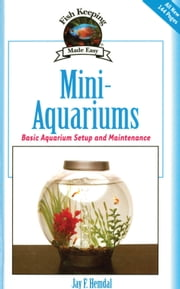 Mini-Aquariums - Basic Aquarium Setup and Maintenance ebook by Jay F. Hemdal