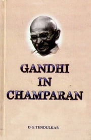 GANDHI IN CHAMPARAN ebook by D. G. Tendulkar