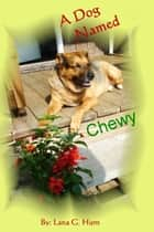 A Dog Named Chewy ebook by Lana G. Hurn