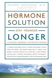 The Hormone Solution - Stay Younger Longer with Natural Hormone and Nutrition Therapies ebook by Dr. Thierry Hertoghe