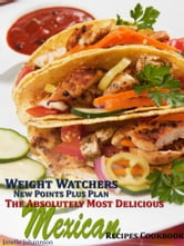 Weight Watchers New Points Plus Plan The Absolutely Most Delicious Mexican Recipes ebook by Janelle Johannson