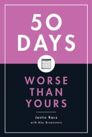 50 Days Worse Than Yours ebook by Justin Racz