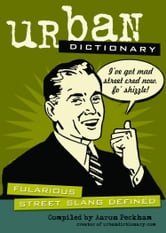 Urban Dictionary - Fularious Street Slang Defined ebook by urbandictionary.com,Aaron Peckham