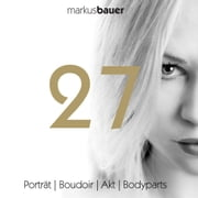 27 - Porträt | Boudoir | Akt | Bodyparts ebook by Markus Bauer