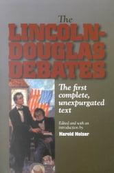 The Lincoln-Douglas Debates - The First Complete, Unexpurgated Text ebook by