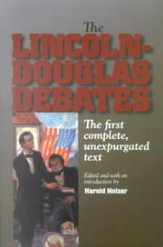 The Lincoln-Douglas Debates - The First Complete, Unexpurgated Text ebook by Harold Holzer