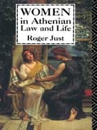 Women in Athenian Law and Life ebook by Roger Just