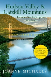Explorer's Guide Hudson Valley & Catskill Mountains: Includes Saratoga Springs & Albany (Eighth Edition) (Explorer's Complete) ebook by Joanne Michaels