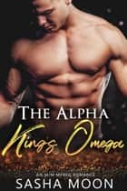 The Alpha King's Omega: MM Alpha Omega Fated Mates Mpreg Shifter ebook by Sasha Moon
