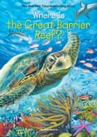 Where Is the Great Barrier Reef? ebook by Nico Medina, John Hinderliter, Who HQ