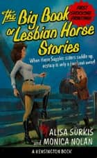 The Big Book Of Lesbian Horse Stories ebook by Alisa Surkis, Monica Nolan