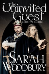 The Uninvited Guest (A Gareth & Gwen Medieval Mystery) ebook by Sarah Woodbury