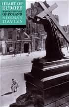 Heart of Europe:The Past in Poland's Present ebook by Norman Davies