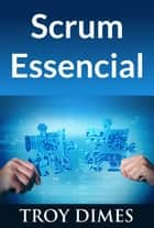 Scrum Essencial ebook by Troy Dimes