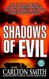 Shadows of Evil - Long-haul Trucker Wayne Adam Ford and His Grisly Trail of Rape, Dismemberment, and Murder ebook by Carlton Smith