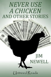 Never Use a Chicken and Other Stories ebook by Jim Newell